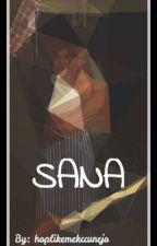 SANA #WATTYS2016 [COMPLETED] by hoplikemekccunejo