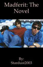 Madferit: The Novel by Stardust2003