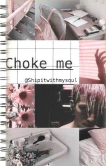 Choke me » Joshler/tysh