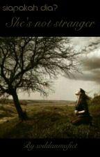 She's Not Stranger (Dia Tidak Asing) by wildanmufiet