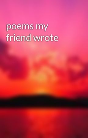 poems my friend wrote by poisonrose13