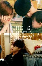 She's Not Pretty by Alya_Maysarah