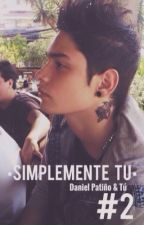 Simplemente tú - Daniel Patiño y Tú  by lachicadelosuenios