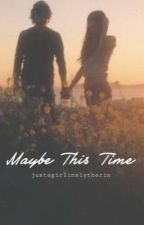 Maybe This Time [Sequel/Book 2] by gryffinclawprincess