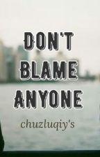 Don't Blame Anyone by ChuzLuqiys