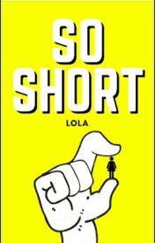 So Short by SilentSpeaker01