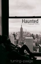 Haunted (Lesbian Story) by turning-paage