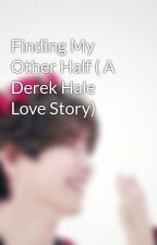 Finding My Other Half ( A Derek Hale Love Story) by fatimahshahid