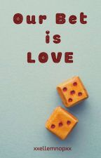 Our Bet Is Love by MsKoala