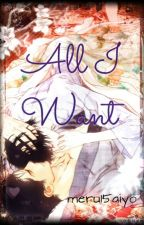 6. All I Want (Saga Juguemos a ser Novios) by meru15aiyo
