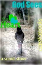 God Sees the Heart<3 ~A Short Story~ by careforbooks