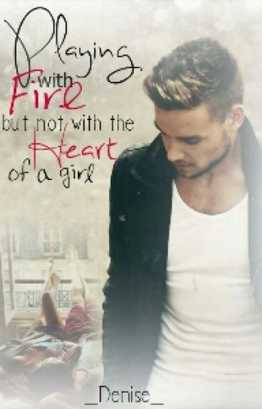 Playing with fire but not with the heart of a girl<3 (Liam Payne FF)