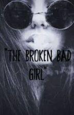 The Broken Bad Girl by SHadowGirl1316