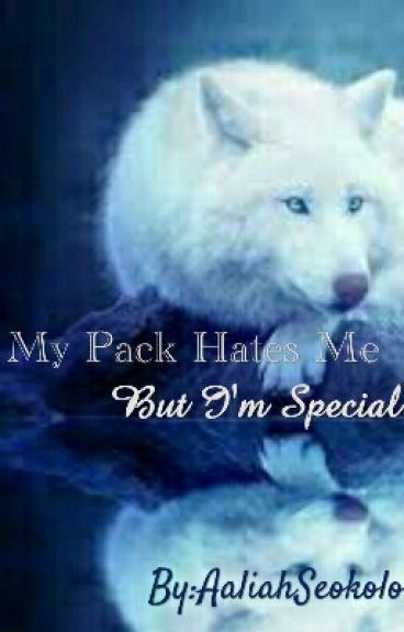 My Pack Hates Me But I'm Special