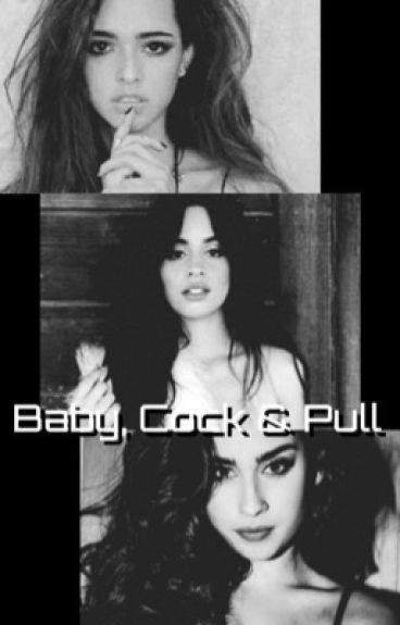 Baby, Coçk & Pull (Laucy/Camila Three-Shot)