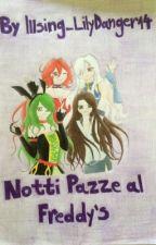 Notti Pazze Al Freddy's  by Illsing_LilyDanger14