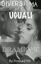 ~DRAMIONE~Diversi ma Uguali| by Teresa2703