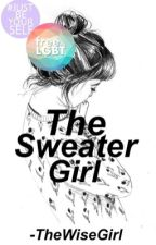 The Sweater Girl | LGBTQ+ #JustWriteIt #Wattys2017 by -TheWiseGirl