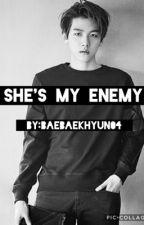 She's My Enemy | BaekHyun by BaeBaekhyun04