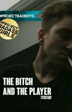 The Bitch And The Player [Book 1] by -ItsStav