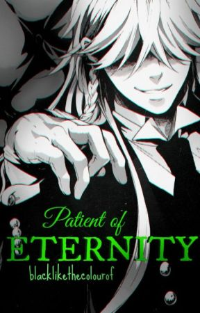 Patient of Eternity (U n d e r t a k e r ) [Kuroshitsuji 1] {Completed} by AlmostInfectious