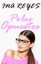 Polos Opuestos |Editando| #Wattys2017 by inaxhone