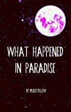 What Happened In Paradise by imjustyellow