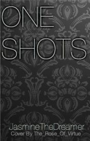 One Shot Collection by JasmineTheDreamer