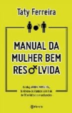 Manual Da Mulher Bem Resolvida by JoiceFSouza