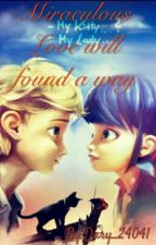"Miraculous ""Love will found a way"" by Dary_24041"
