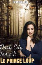 Dark city: Le prince loup  by oceaneLaboue