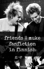 friends || muke fanfiction in finnish by hellujeahh