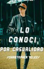 Lo Conocí Por Casualidad /Christopher Velez/  [EN EDICIÓN] by nidielymatos