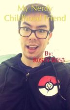 My Nerdy Childhood Friend          A Natewantstobattle x Reader Fanfic by R0S3Y-R0S3