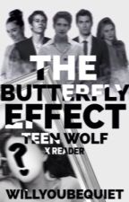 The Butterfly Effect (Teen Wolf X Reader) by willyoubequiet