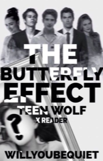 The Butterfly Effect (Teen Wolf X Reader)