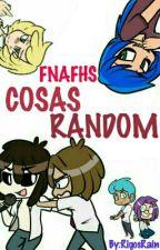 #FNAFHS Cosas Random by RigosW