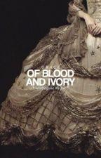of blood and ivory   original story by ahsokatanos