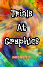 Trials At Graphics by Rosesecrets