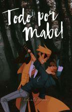 Todo por Mabel.. (Billdip) by EdnotaJaime