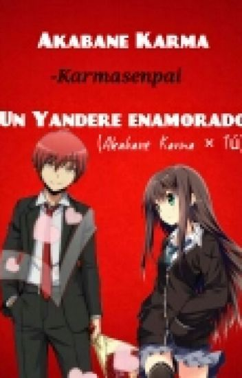 Akabane Karma, un Yandere enamorado (Akabane Karma × Tú)