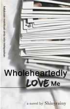 [2] Wholeheartedly Love Me by Shinyrainy