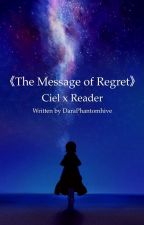 The Message of Regret (Ciel x Reader) by TheGalaxiesWithin