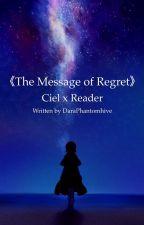 The Message of Regret (Ciel x Reader) by sugarymochii