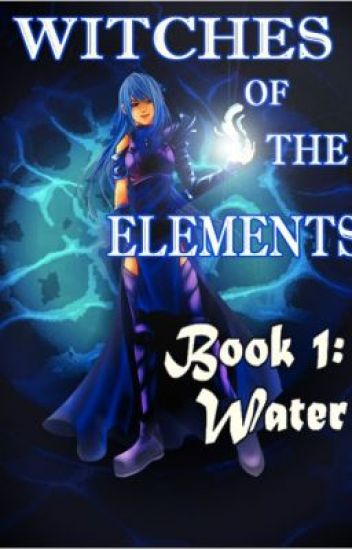 Witches of the Elements - Book 1: Water (wattpadprize14)