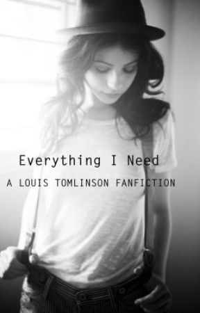 Everything I Need (A Louis Tomlinson Fanfiction) by Mad_As_A_Hatter