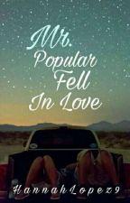 Mr.Popular Fell In Love (On Hold) by HannahLopez9
