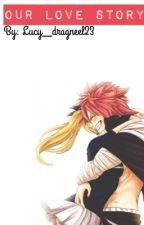 Our Love Story ❤️ {NaLu} by Lucy__dragneel23