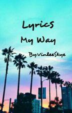 Lyrics My Way  by VinleeSkye
