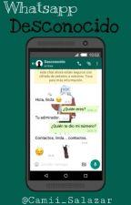 WhatsApp-Desconocido [Completa] by Camii_Salazar